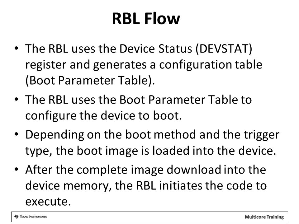 RBL Flow The RBL uses the Device Status (DEVSTAT) register and generates a configuration table (Boot Parameter Table).