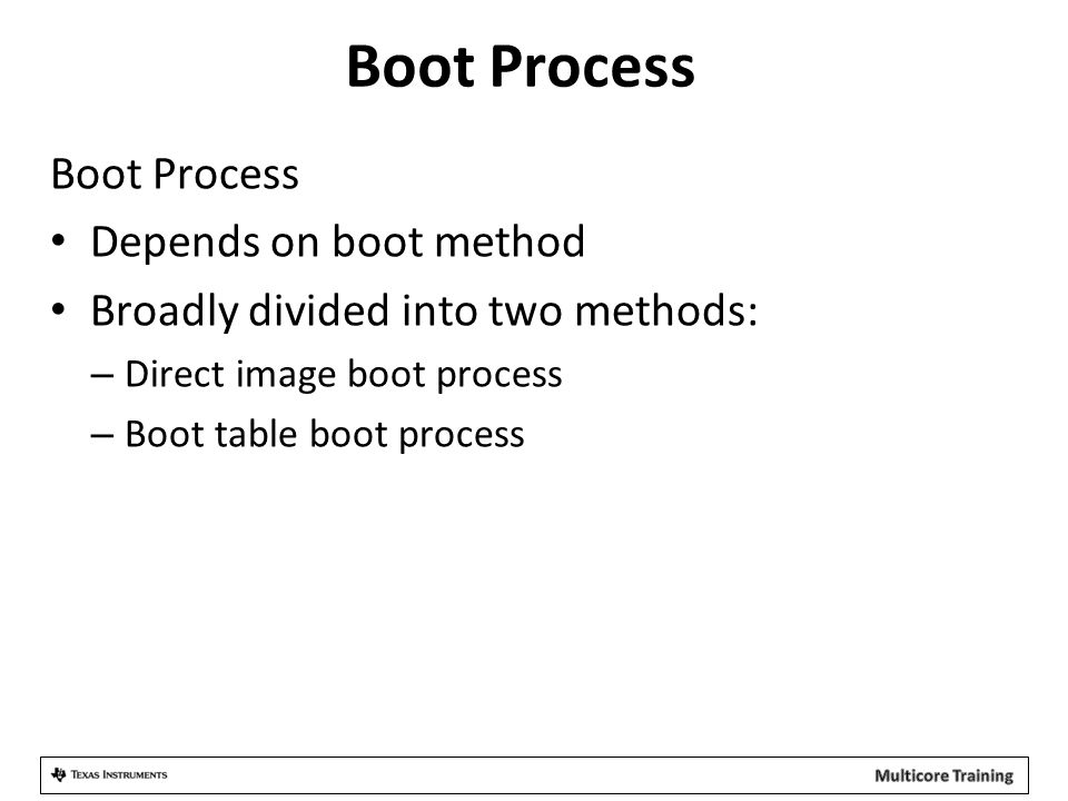 Boot Process Boot Process Depends on boot method