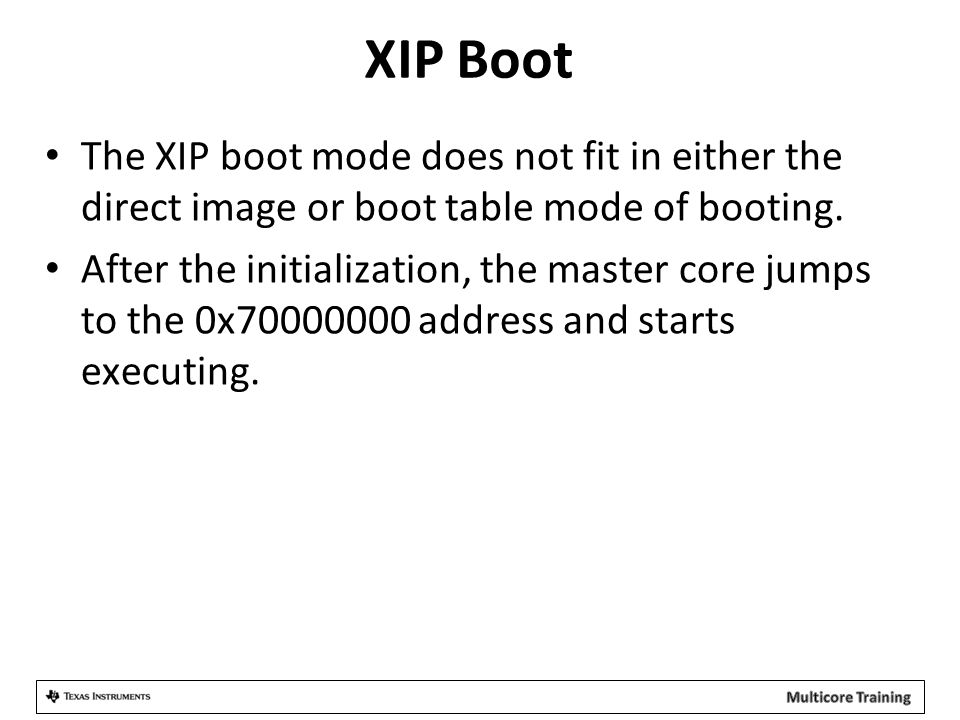 XIP Boot The XIP boot mode does not fit in either the direct image or boot table mode of booting.