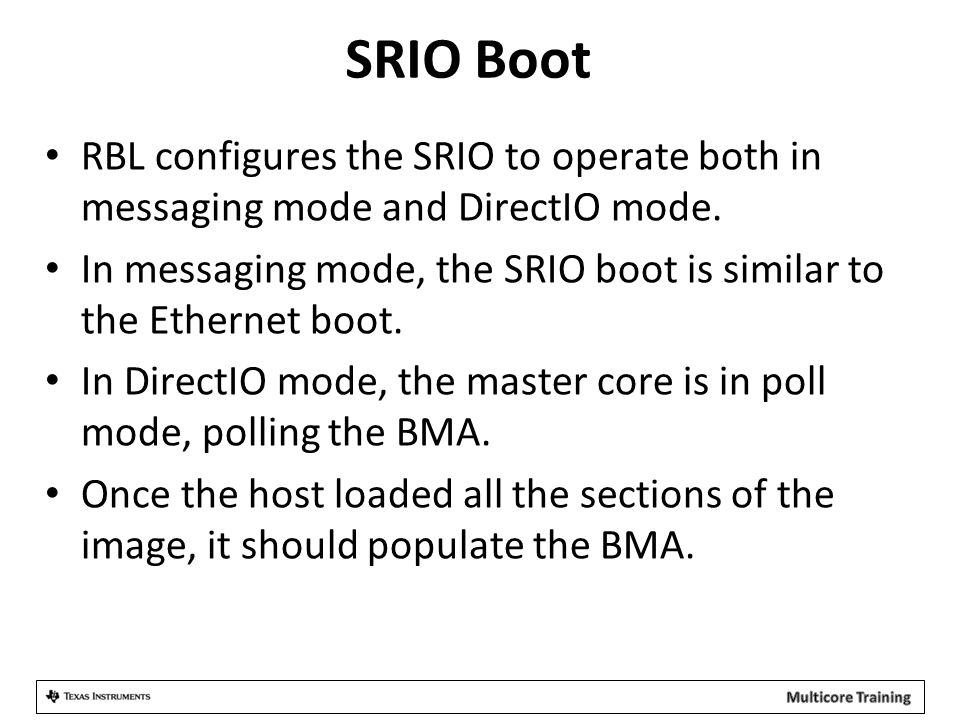 SRIO Boot RBL configures the SRIO to operate both in messaging mode and DirectIO mode.