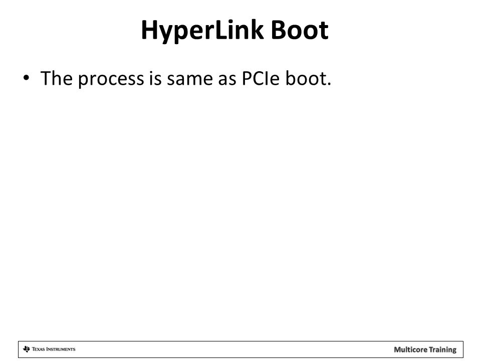 HyperLink Boot The process is same as PCIe boot.