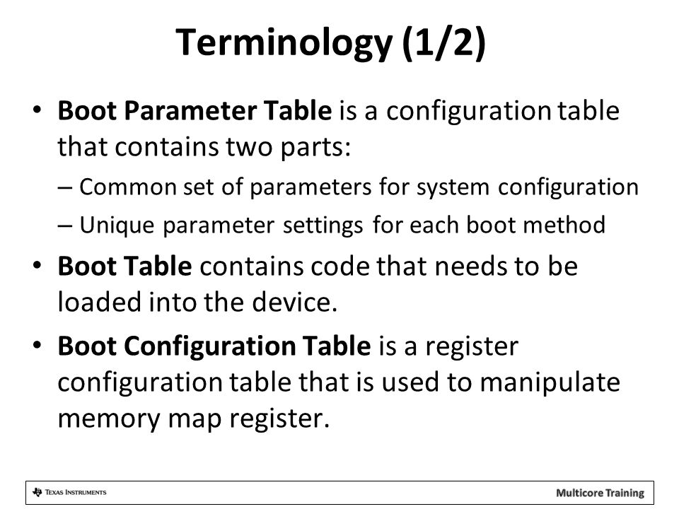 Terminology (1/2) Boot Parameter Table is a configuration table that contains two parts: Common set of parameters for system configuration.
