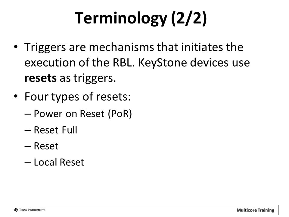 Terminology (2/2) Triggers are mechanisms that initiates the execution of the RBL. KeyStone devices use resets as triggers.