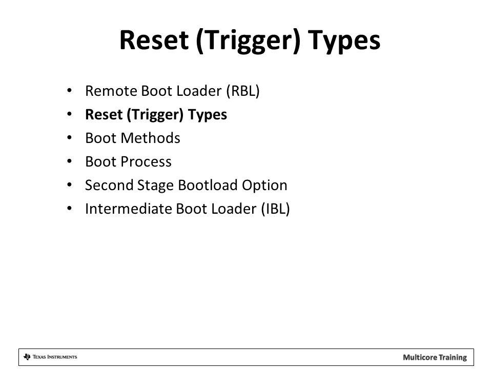 Reset (Trigger) Types Remote Boot Loader (RBL) Reset (Trigger) Types