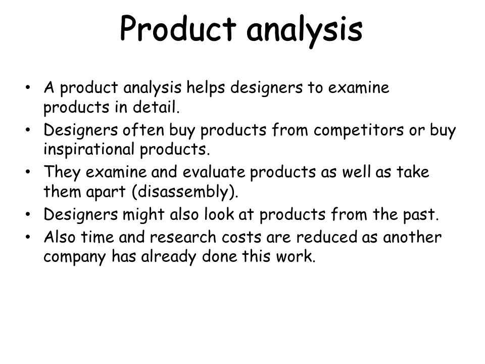 Product analysis A product analysis helps designers to examine products in detail.