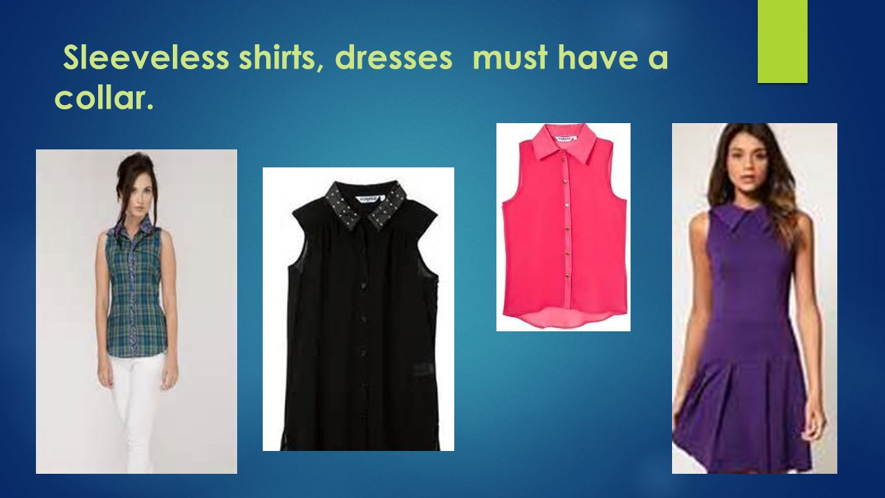 Sleeveless shirts, dresses must have a collar.