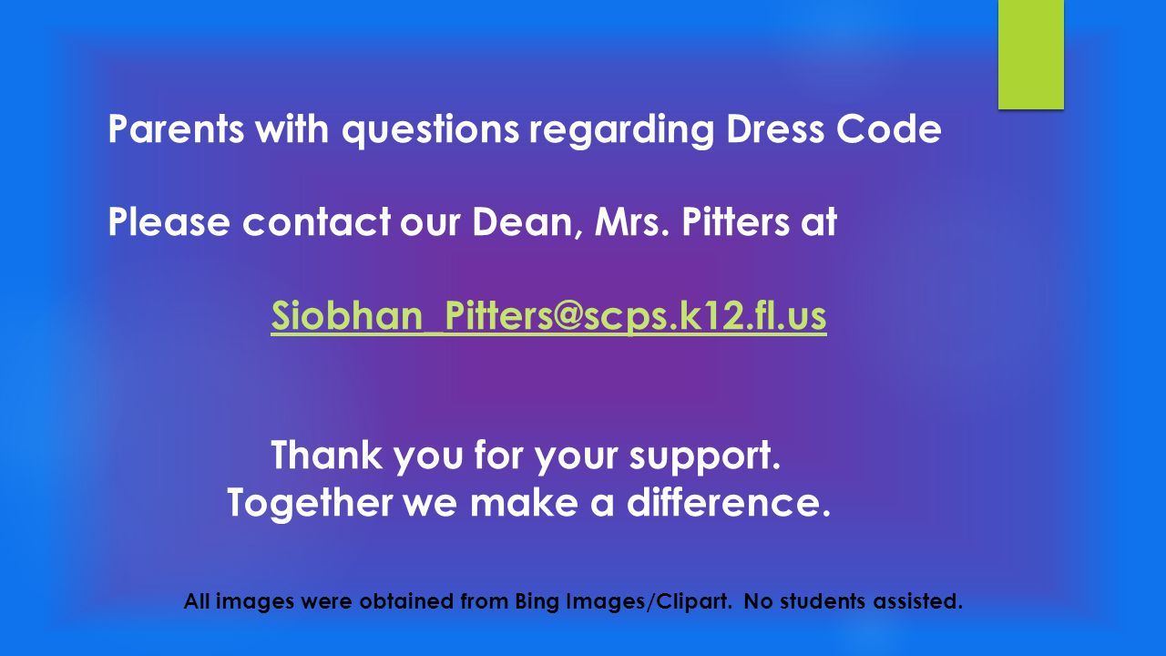 Parents with questions regarding Dress Code Please contact our Dean, Mrs.
