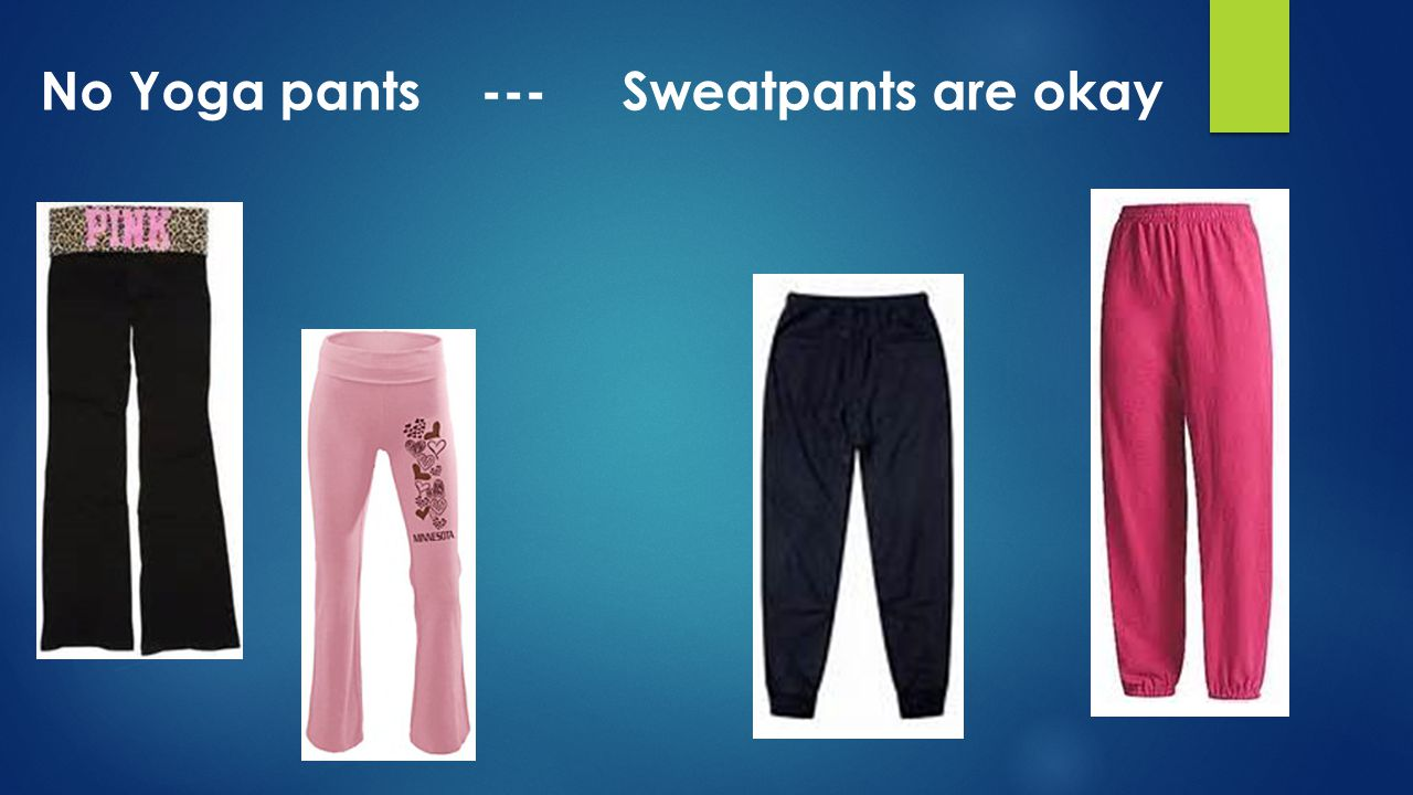 No Yoga pants --- Sweatpants are okay