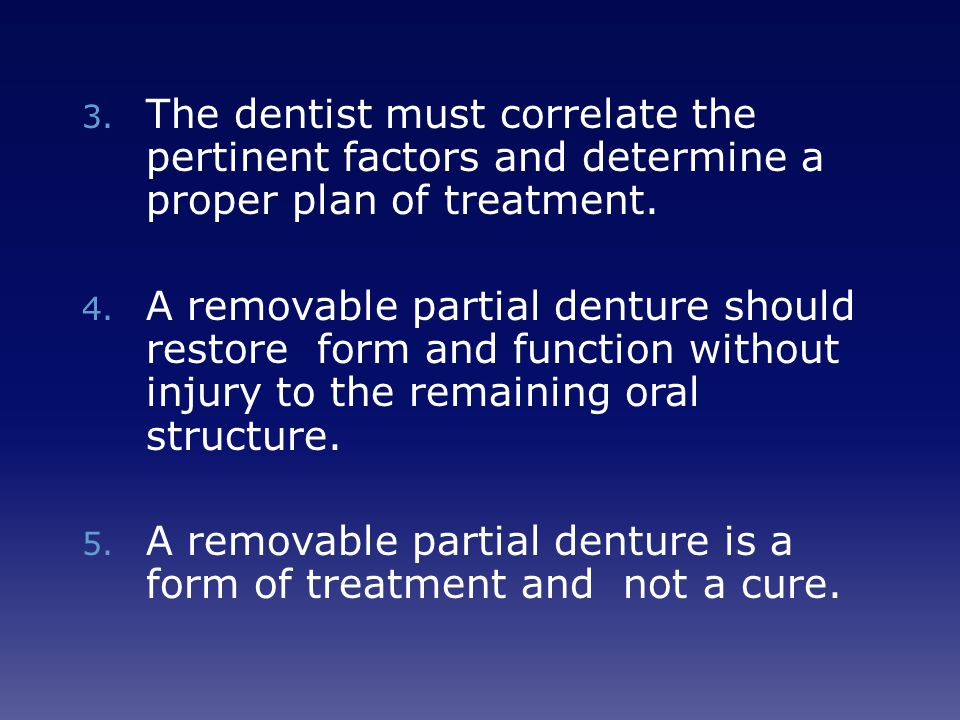 The dentist must correlate the pertinent factors and determine a proper plan of treatment.