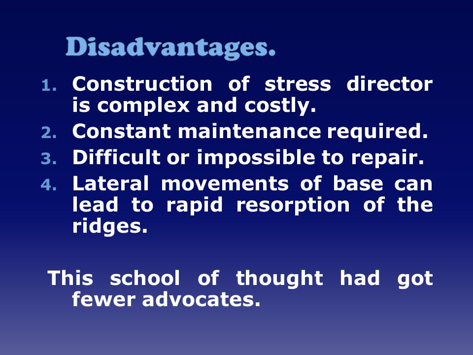Disadvantages. Construction of stress director is complex and costly.