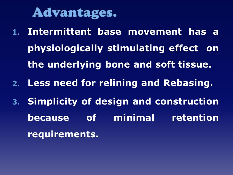 Advantages. Intermittent base movement has a physiologically stimulating effect on the underlying bone and soft tissue.