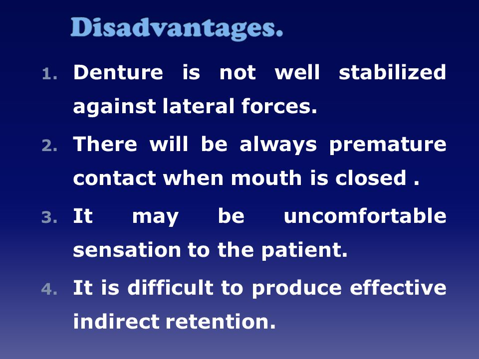 Disadvantages. Denture is not well stabilized against lateral forces.