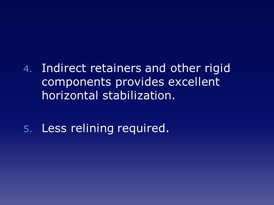 Indirect retainers and other rigid components provides excellent horizontal stabilization.
