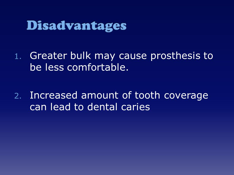 Disadvantages Greater bulk may cause prosthesis to be less comfortable.