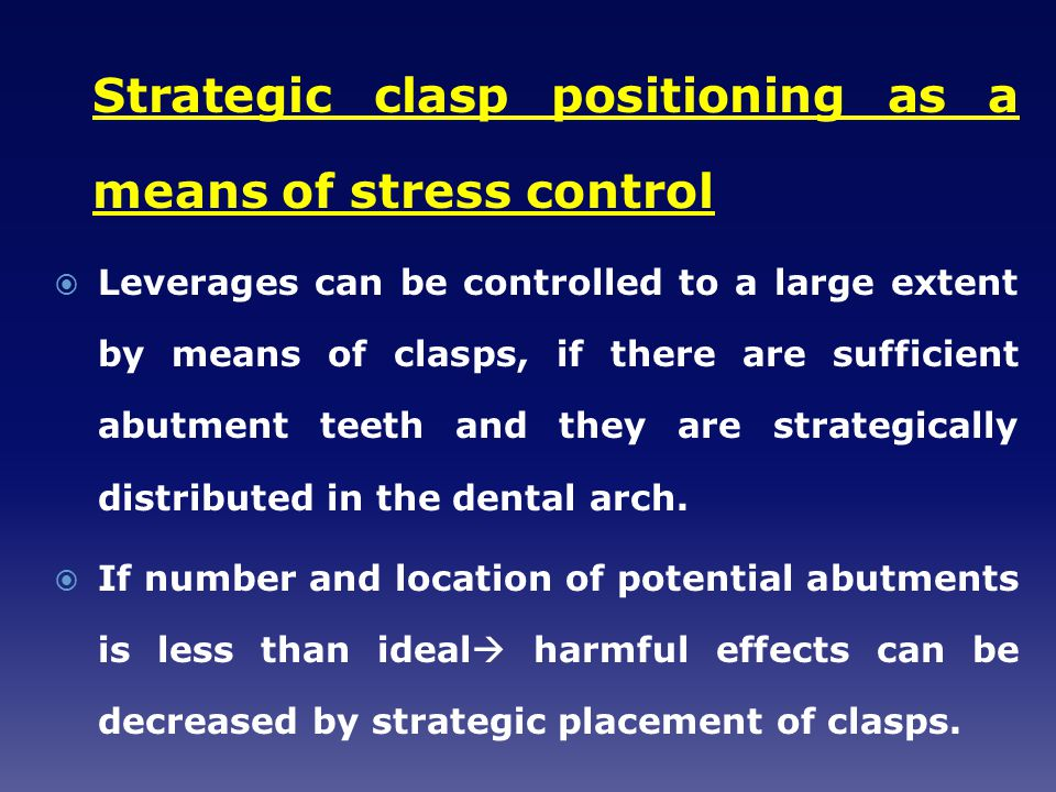 Strategic clasp positioning as a means of stress control