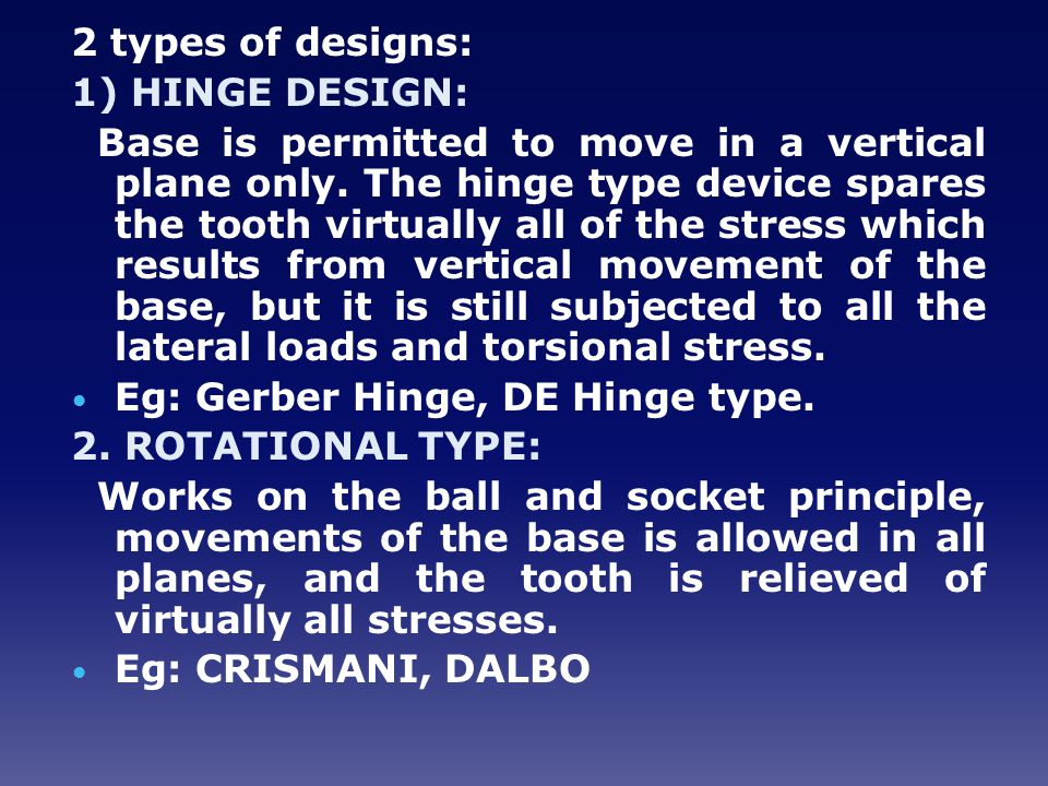 2 types of designs: 1) HINGE DESIGN: