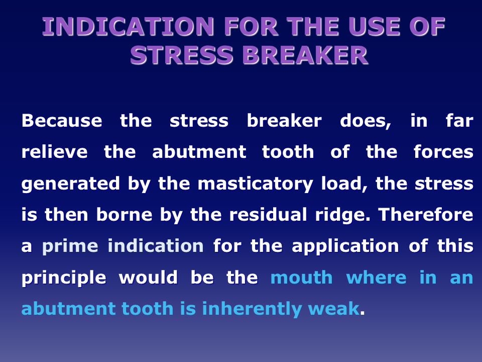 INDICATION FOR THE USE OF STRESS BREAKER