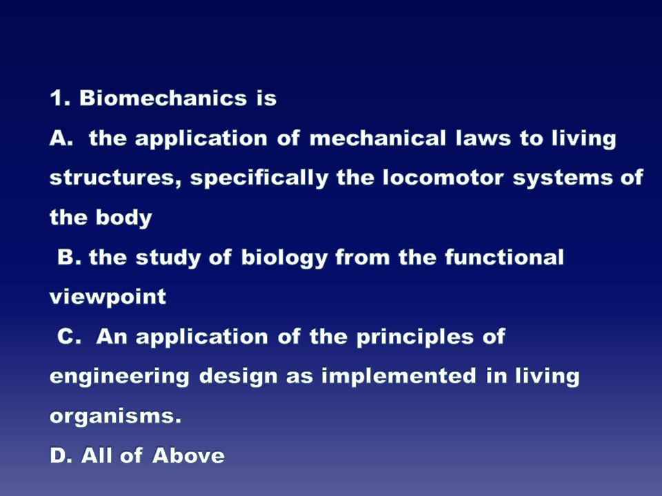 1. Biomechanics is A.