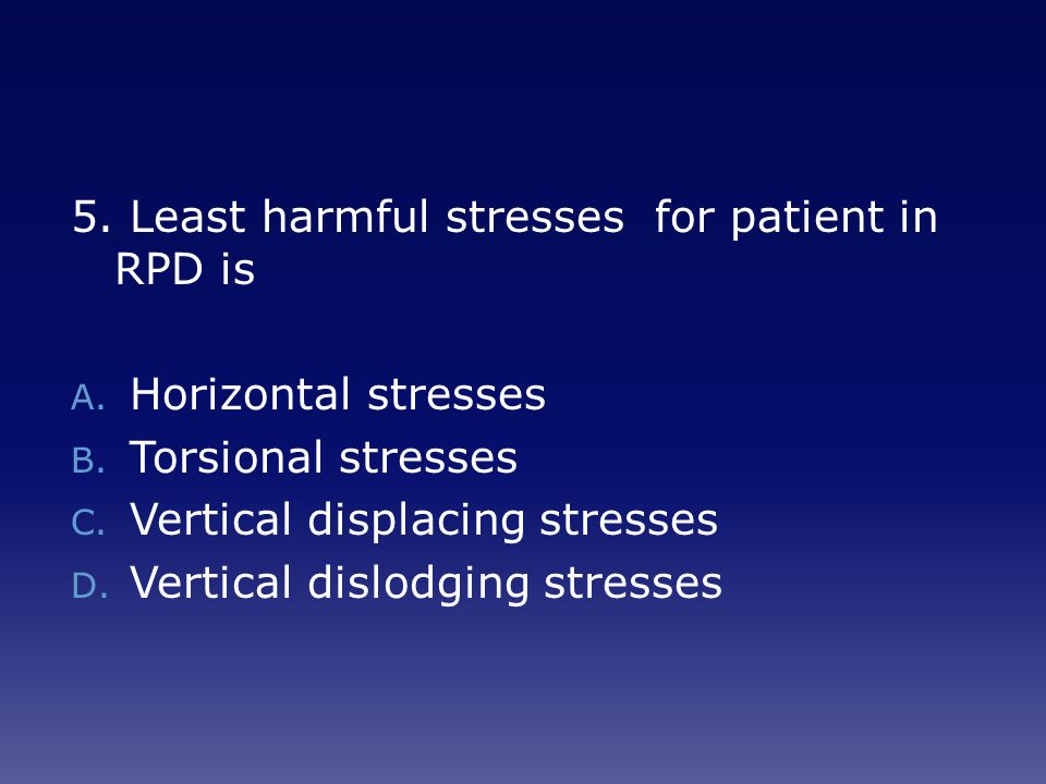 5. Least harmful stresses for patient in RPD is