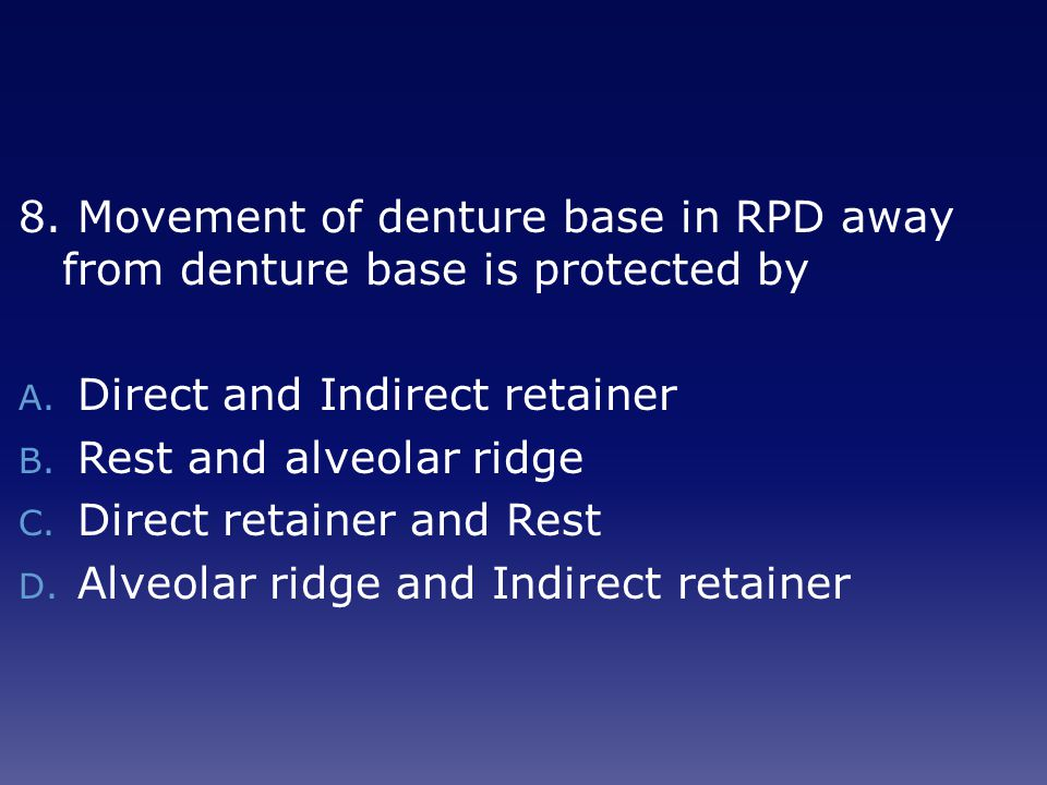 8. Movement of denture base in RPD away from denture base is protected by