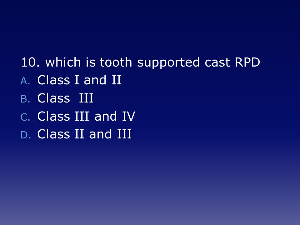 10. which is tooth supported cast RPD