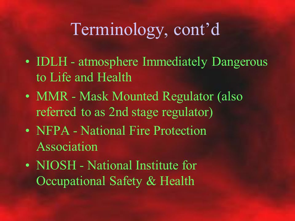 Terminology, cont'd IDLH - atmosphere Immediately Dangerous to Life and Health.
