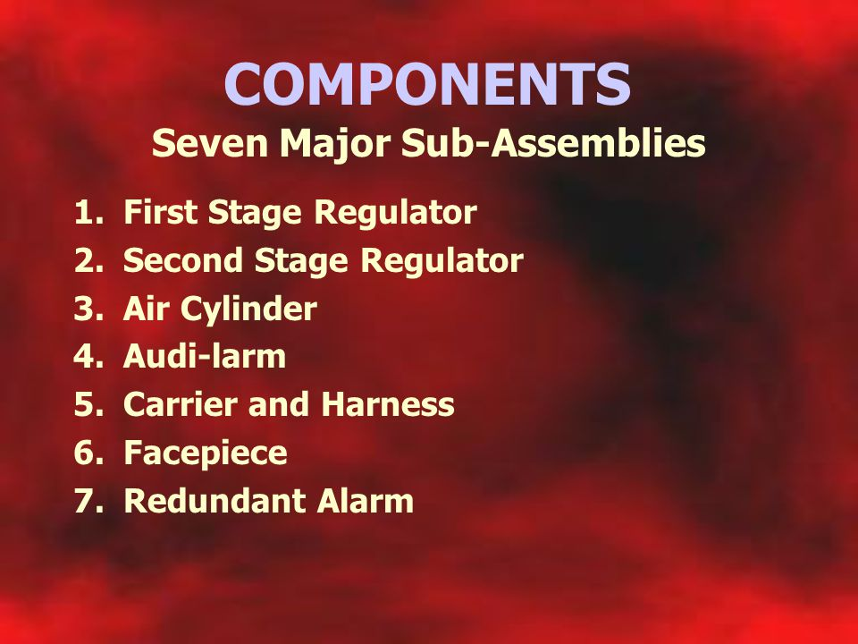 COMPONENTS Seven Major Sub-Assemblies First Stage Regulator
