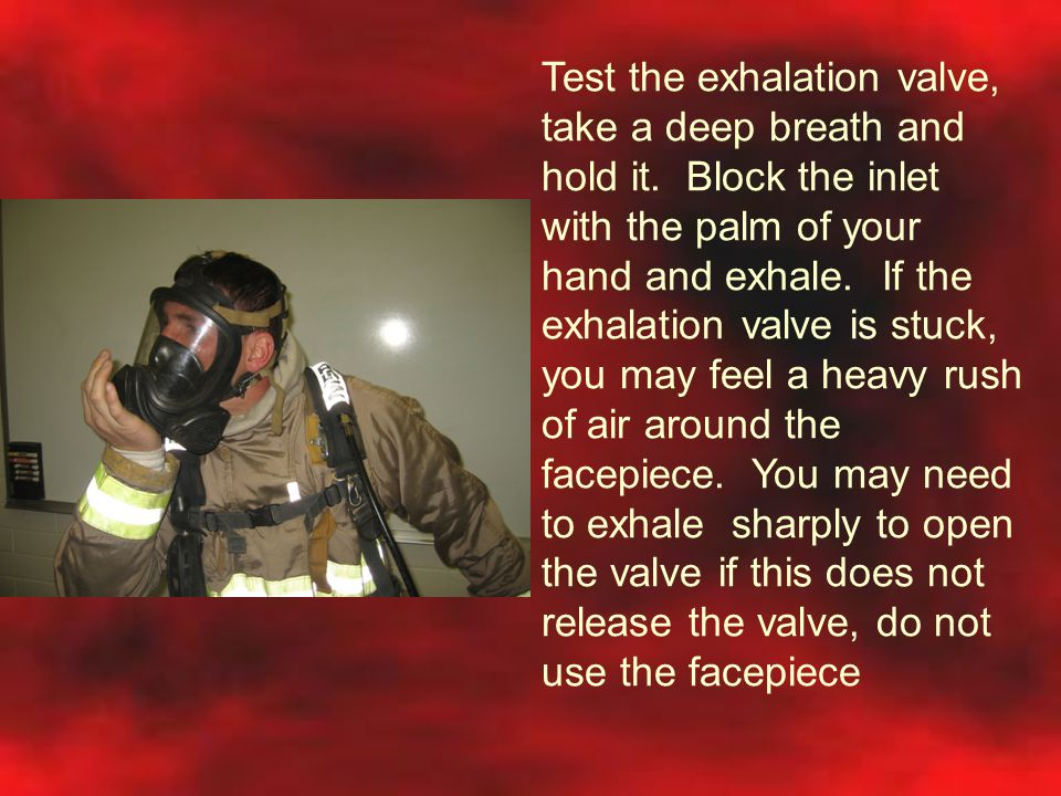 Test the exhalation valve, take a deep breath and hold it