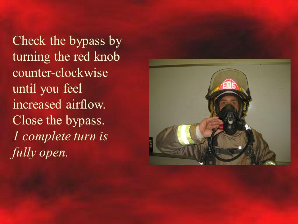 Check the bypass by turning the red knob counter-clockwise until you feel increased airflow. Close the bypass.