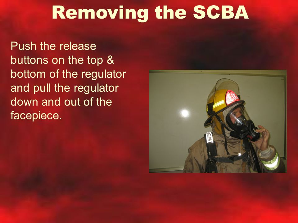 Removing the SCBA Push the release buttons on the top & bottom of the regulator and pull the regulator down and out of the facepiece.