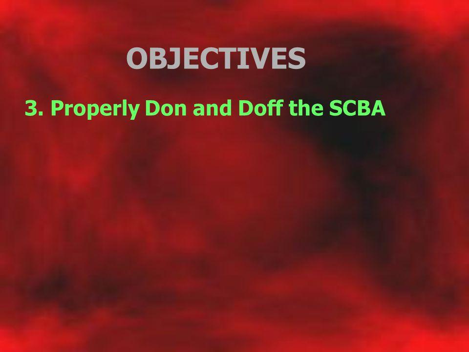 OBJECTIVES 3. Properly Don and Doff the SCBA