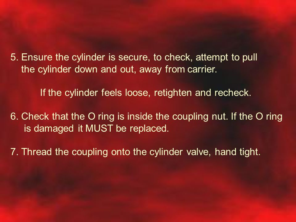 5. Ensure the cylinder is secure, to check, attempt to pull