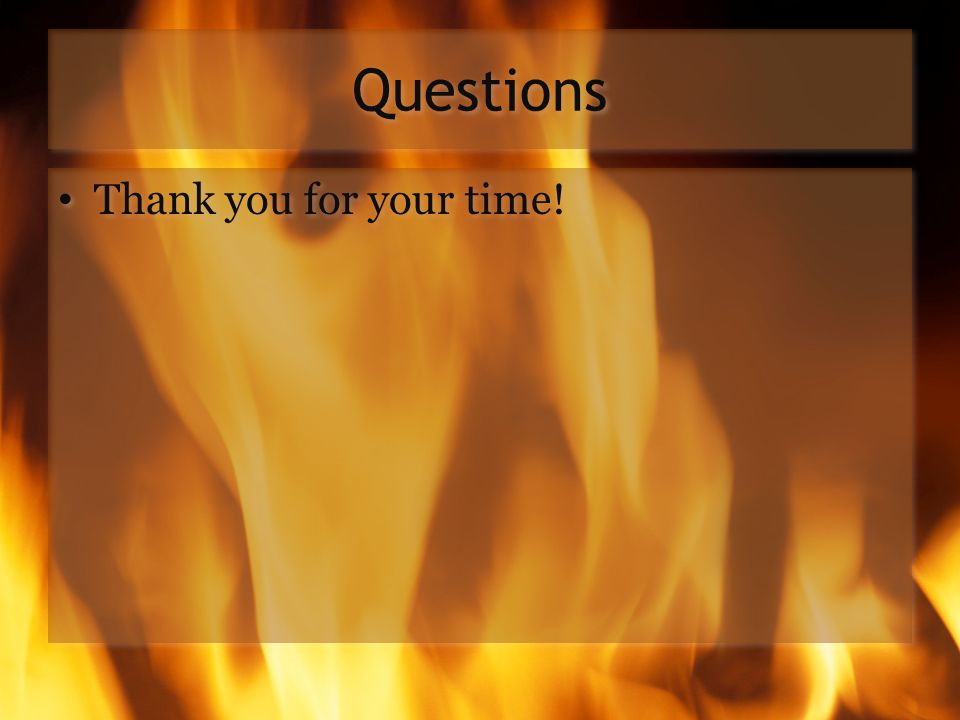 Questions Thank you for your time!