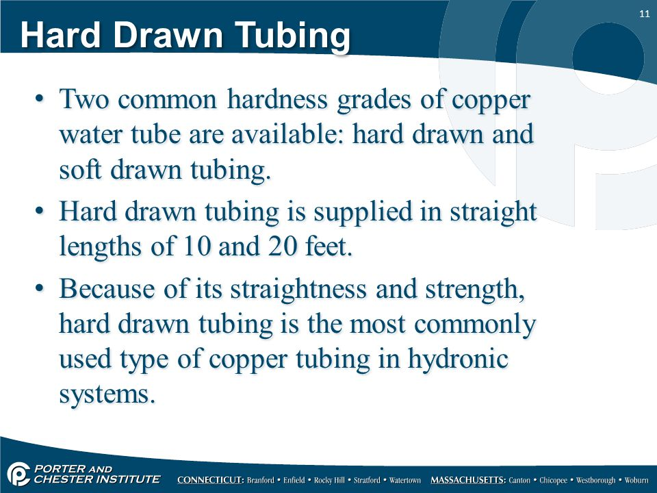 Hard Drawn Tubing Two common hardness grades of copper water tube are available: hard drawn and soft drawn tubing.