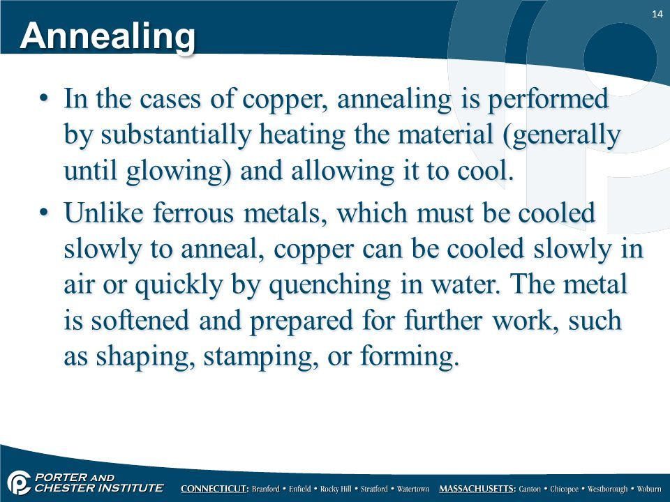 Annealing In the cases of copper, annealing is performed by substantially heating the material (generally until glowing) and allowing it to cool.