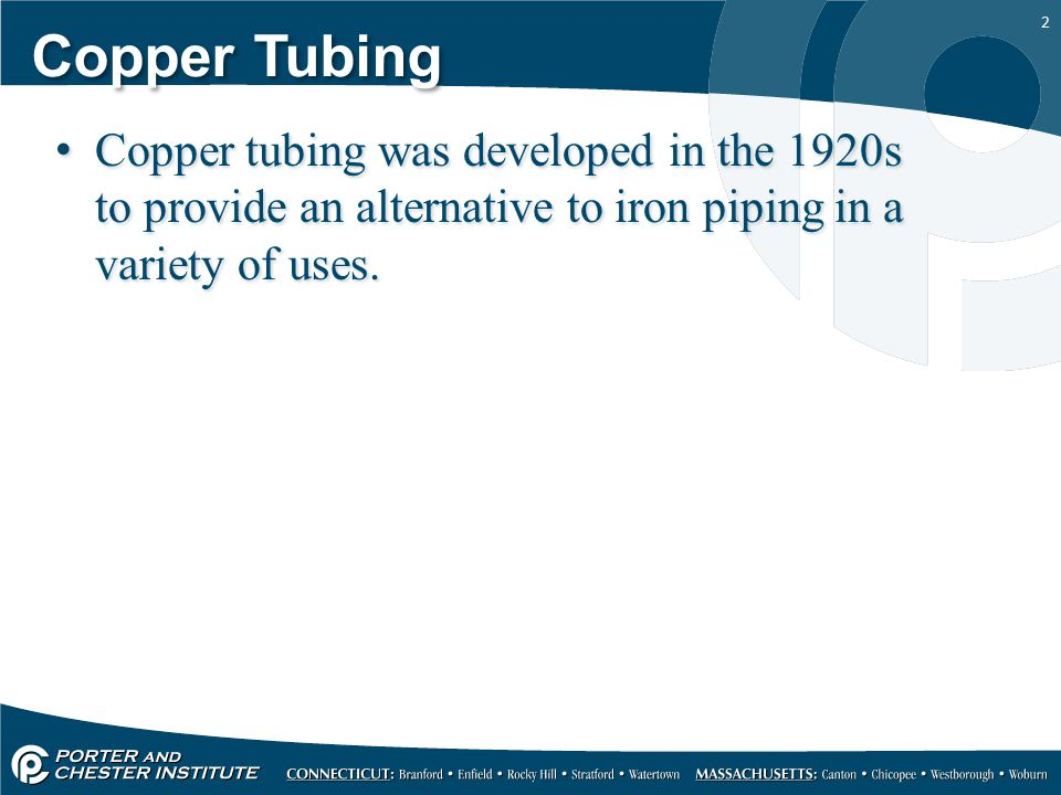 Copper Tubing Copper tubing was developed in the 1920s to provide an alternative to iron piping in a variety of uses.