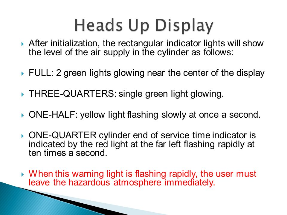 Heads Up Display After initialization, the rectangular indicator lights will show the level of the air supply in the cylinder as follows: