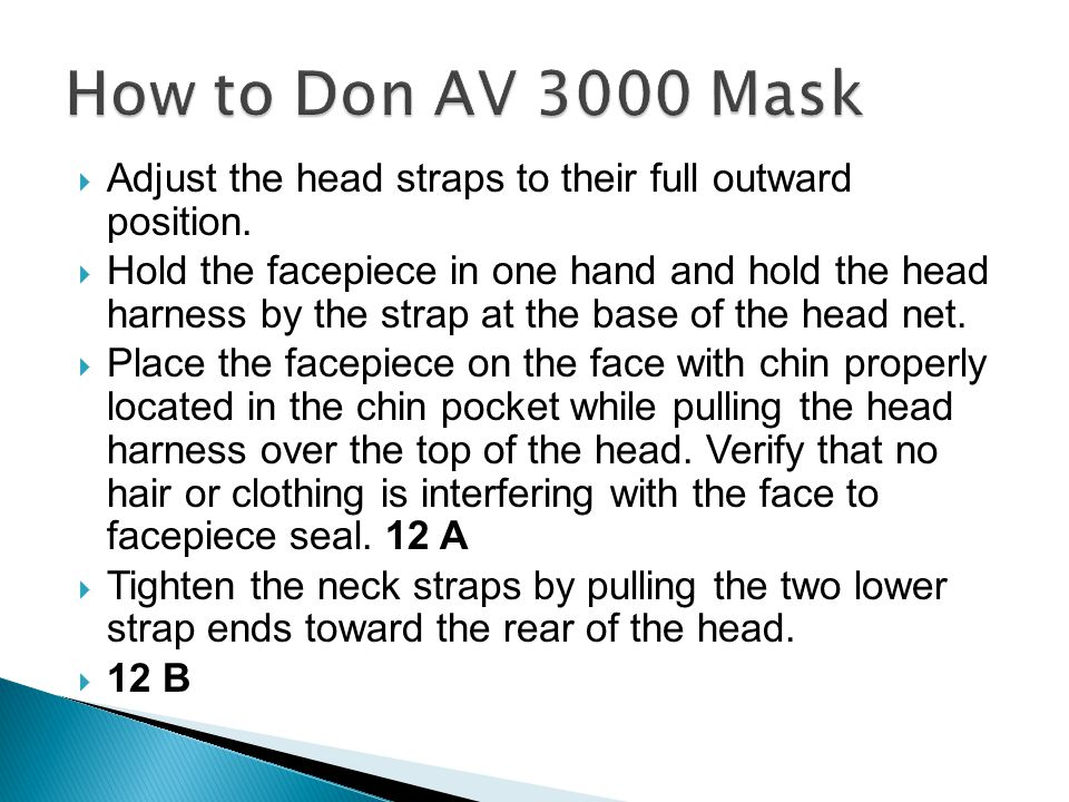 How to Don AV 3000 Mask Adjust the head straps to their full outward position.