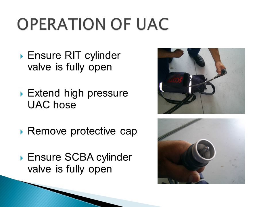 OPERATION OF UAC Ensure RIT cylinder valve is fully open
