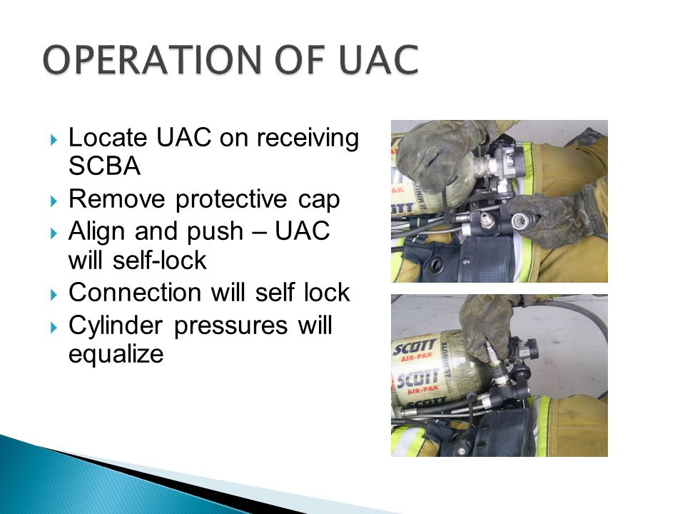 OPERATION OF UAC Locate UAC on receiving SCBA Remove protective cap