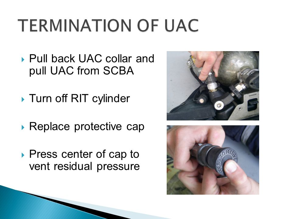 TERMINATION OF UAC Pull back UAC collar and pull UAC from SCBA