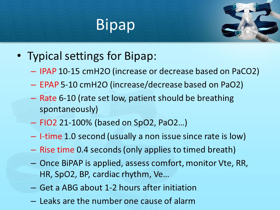 Bipap Typical settings for Bipap:
