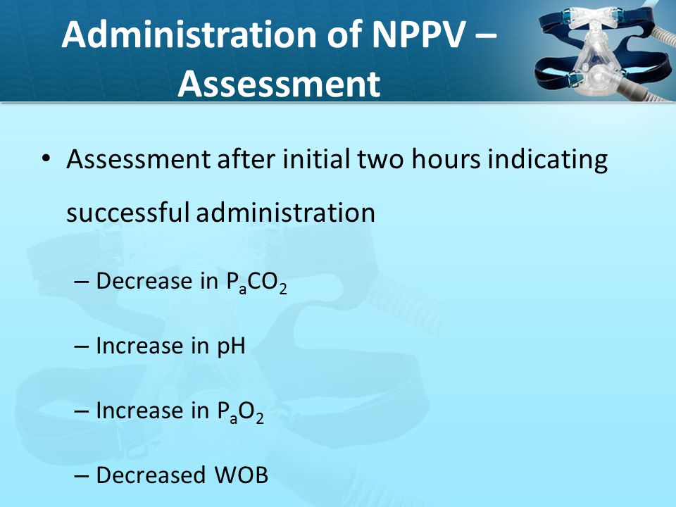 Administration of NPPV – Assessment