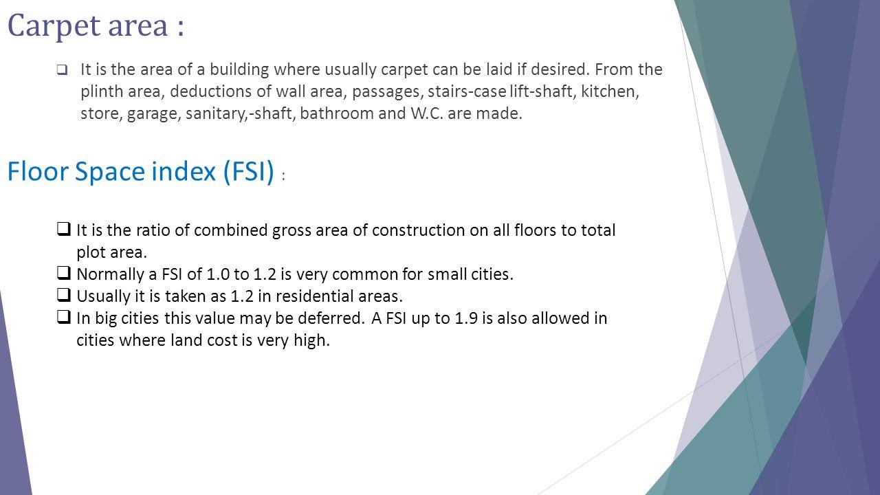 Carpet area : Floor Space index (FSI) :