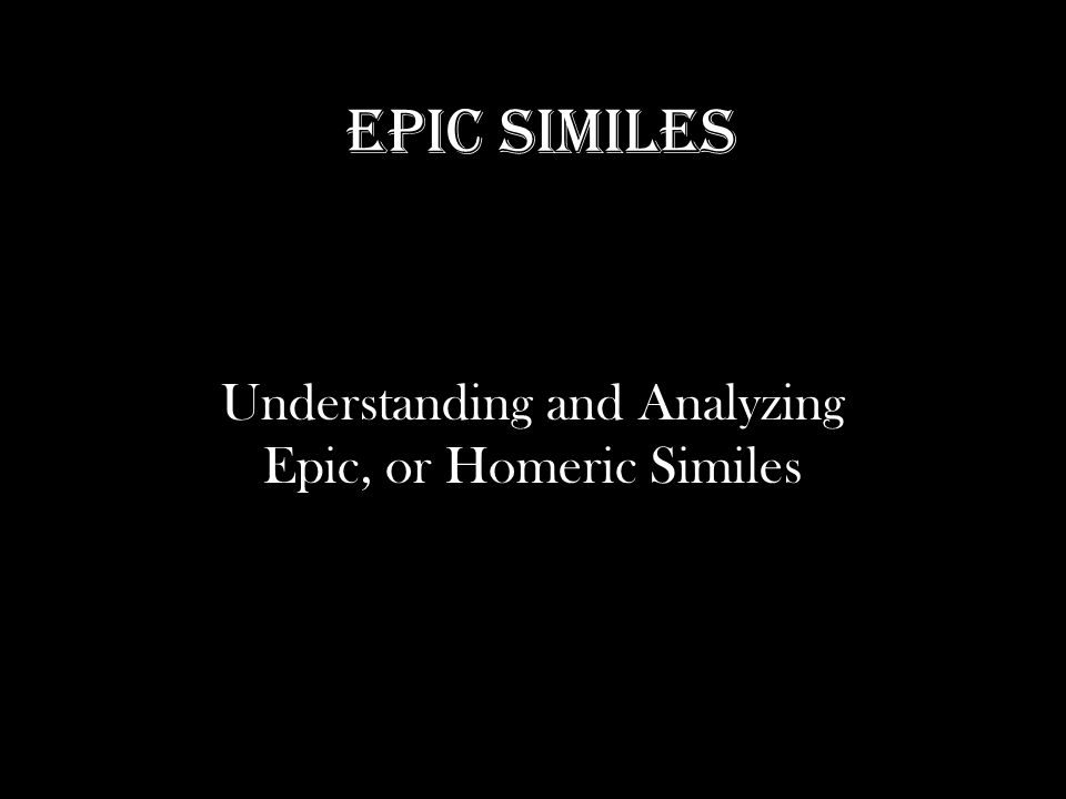 Understanding and Analyzing Epic, or Homeric Similes