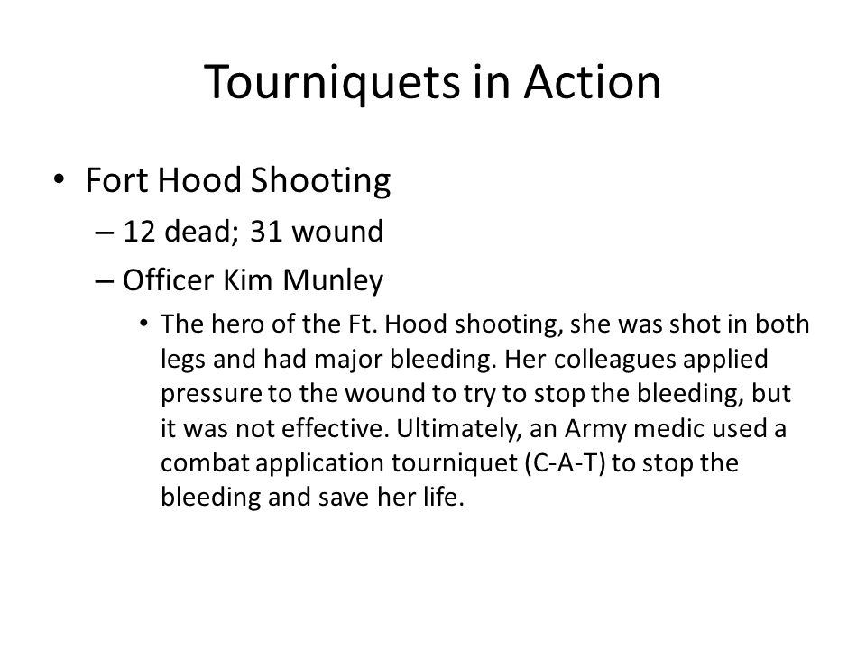 Tourniquets in Action Fort Hood Shooting 12 dead; 31 wound