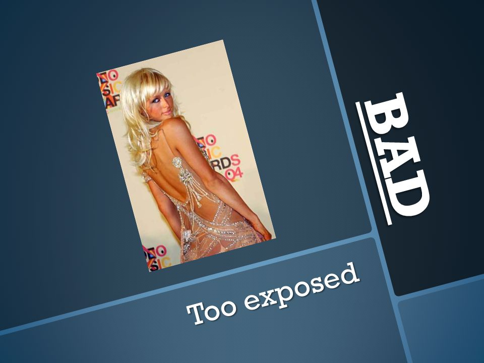BAD Too exposed
