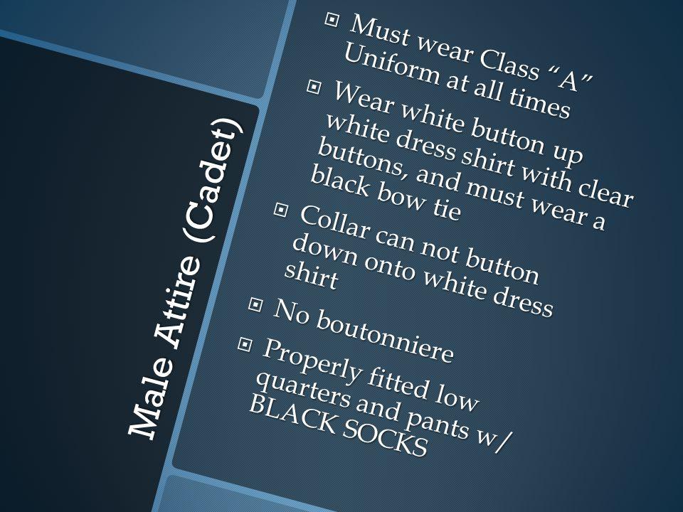 Male Attire (Cadet) Must wear Class A Uniform at all times