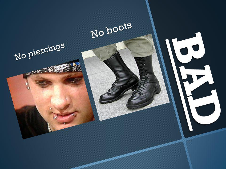 No boots No piercings BAD
