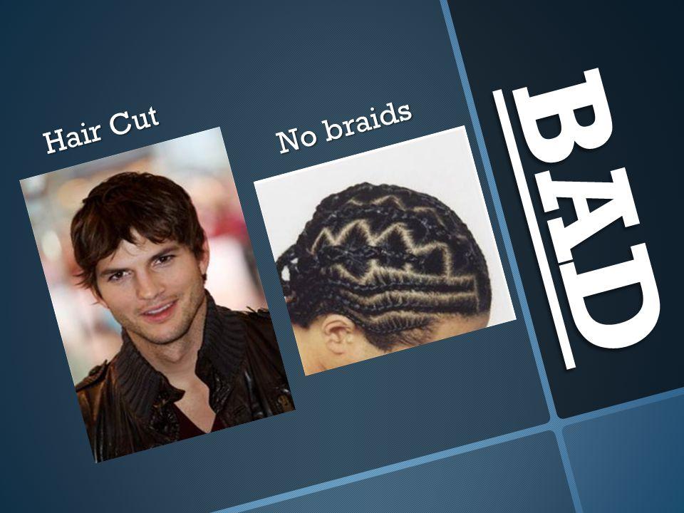 Hair Cut No braids BAD